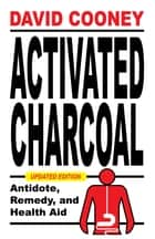 Activated Charcoal - Antidote, Remedy and Health Aid ebook by David O. Cooney