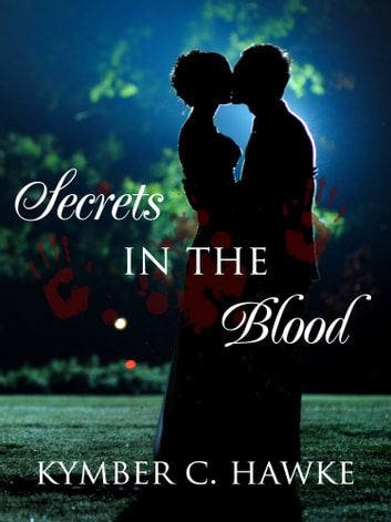 Secrets in the Blood ebook by Kymber C. Hawke