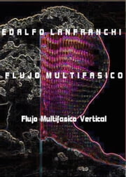 Flujo Multifasico - Flujo Vertical ebook by Edalfo Lanfranchi