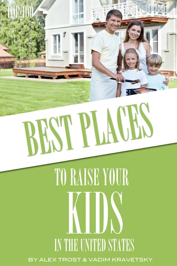 Best Places to Raise Your Kids in United States: Top 100 ebook by alex trostanetskiy
