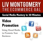 Video Promotion - Using Visual Media to Promote Your Business audiobook by Liv Montgomery