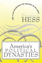 America's Political Dynasties ebook by Stephen Hess