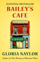 Bailey's Cafe - A Novel eBook by Gloria Naylor
