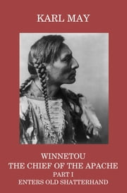 Winnetou, the Chief of the Apache, Part I, Enters Old Shatterhand ebook by Karl May,Mary A Thomas