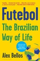 Futebol - Soccer, The Brazilian Way ebook by Alex Bellos