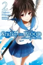 Strike the Blood, Vol. 2 (light novel) - From the Warlord's Empire ebook by Gakuto Mikumo, Manyako