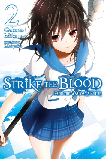 Strike the Blood, Vol. 2 (light novel) - From the Warlord's Empire ebook by Gakuto Mikumo,Manyako