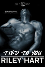 Tied to You - Wild Side, #2 ebook by Riley Hart