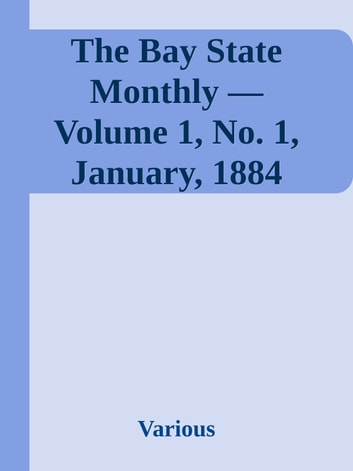 The Bay State Monthly — Volume 1, No. 1, January, 1884 ebook by Various