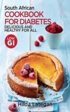 South African Cookbook for Diabetes ebook by Hilda Lategan