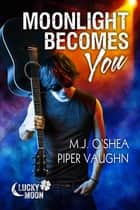 Moonlight Becomes You ebook by M.J. O'Shea, Piper Vaughn
