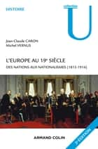 L'Europe au 19e siècle - 3e édition - Des nations aux nationalismes (1815-1914) ebook by Jean-Claude Caron, Michel Vernus