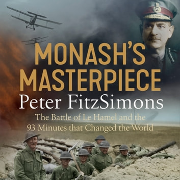 Monash's Masterpiece - The battle of Le Hamel and the 93 minutes that changed the world Audiolibro by Peter FitzSimons