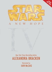 Star Wars: Episode IV A New Hope - Being the Story of Luke Skywalker, Darth Vader, and the Rise of the Rebellion ebook by Alexandra Bracken