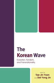 The Korean Wave - Evolution, Fandom, and Transnationality ebook by Qian Zhang, Anthony Y. H. Fung, Seok-Kyeong Hong,...