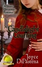 A Candlelight Courting: A Short Christmas Romance ebook by Joyce DiPastena