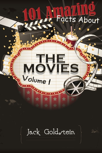 101 Amazing Facts about The Movies - Volume 1 ebook by Jack Goldstein