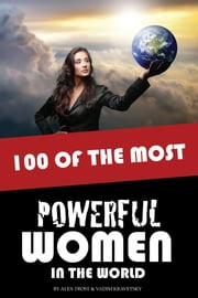 100 of the Most Powerful Women in the World ebook by alex trostanetskiy