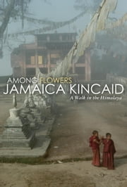 Among Flowers - A Walk in the Himalaya ebook by Jamaica Kincaid