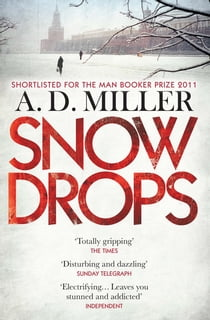 Snowdrops - SHORTLISTED FOR THE MAN BOOKER PRIZE 2011 ebook by A. D. Miller