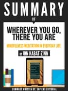 "Summary Of ""Wherever You Go, There You Are: Mindfulness Meditation In Everyday Life - By Jon Kabat-Zinn"" ebook by Sapiens Editorial, Sapiens Editorial"