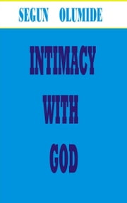 Intimacy with God ebook by Segun Olumide