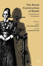 The Social Construction of Death - Interdisciplinary Perspectives ebook by Leen Van Brussel,N. Carpentier