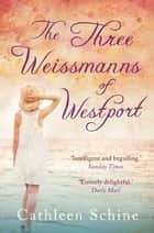 The Three Weissmanns of Westport ebook by Cathleen Schine
