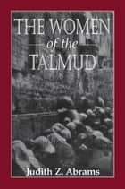 The Women of the Talmud ebook by Judith Z. Abrams