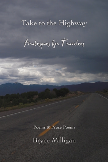 Take to the Highway - Arabesques for Travelers eBook by Bryce Milligan