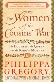 The Women of the Cousins' War - The Duchess, the Queen, and the King's Mother ebook by David Baldwin, Philippa Gregory, Michael Jones