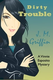 Dirty Trouble (Book 2 The Esposito Series) ebook by J.M. Griffin