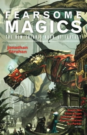 Fearsome Magics ebook by Jonathan Strahan,Garth Nix,KJ Parker