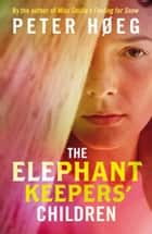 The Elephant Keepers' Children ebook by Peter Høeg, Martin Aitken