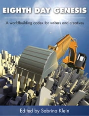Eighth Day Genesis - A Worldbuilding Codex for Writers and Creatives ebook by Sabrina Klein,Patrick S. Tomlinson,Donald J. Bingle,Paul Genesse,Chante McCoy,Janine K. Spendlove,Maurice Broaddus,Kerrie Hughes,Rosemary Laurey,Matthew Wayne Selznick,Graham Storrs,Addie J. King,Bryan Young,Tim Waggoner,Kelly Swails