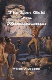 The Lost Gold of the Montezumas - A Story of the Alamo ebook by William O. Stoddard