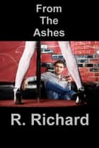 From The Ashes ebook by R. Richard