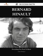 Bernard Hinault 67 Success Facts - Everything you need to know about Bernard Hinault ebook by Andrew Rodriquez