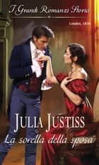 La sorella della sposa - I Grandi Romanzi Storici 電子書籍 by Julia Justiss