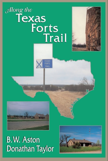Along the Texas Forts Trail ebook by B.W. Aston, Donathan Taylor