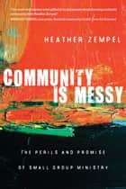 Community Is Messy ebook by Heather Zempel