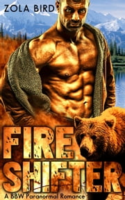 Fire Shifter: A BBW Paranormal Romance - Alaska Fire Bears, #1 ebook by Zola Bird
