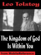 The Kingdom Of God Is Within You (Mobi Classics) ebook by Leo Tolstoy, Constance Garnett