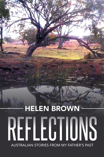 Reflections - Australian Stories from My Father's Past ebook by Helen Brown