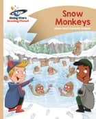 Reading Planet - Snow Monkeys - Gold: Comet Street Kids ePub ebook by