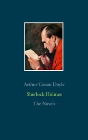 Sherlock Holmes - The Novels - A Study in Scarlet, The Sign of the Four, The Hound of the Baskervilles, The Valley of Fear ebook by Arthur Conan Doyle
