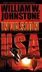 Invasion USA ebook by William W. Johnstone