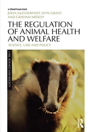 The Regulation of Animal Health and Welfare - Science, Law and Policy ebook by John McEldowney,Wyn Grant,Graham Medley