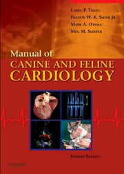 Manual of Canine and Feline Cardiology ebook by Larry P. Tilley,Francis W. K. Smith Jr.,Mark Oyama,Meg M. Sleeper