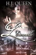 L'ÉTERNELLE - Tome 1 - [romance Bit Lit - érotique] ebook by H.J. Queen